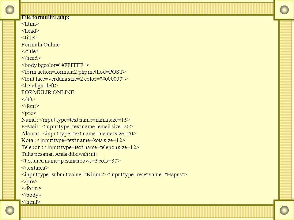 File formulir1.php: <html> <head> <title> Formulir Online. </title> </head> <body bgcolor= #FFFFFF >