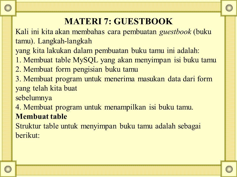 MATERI 7: GUESTBOOK Kali ini kita akan membahas cara pembuatan guestbook (buku tamu). Langkah-langkah.