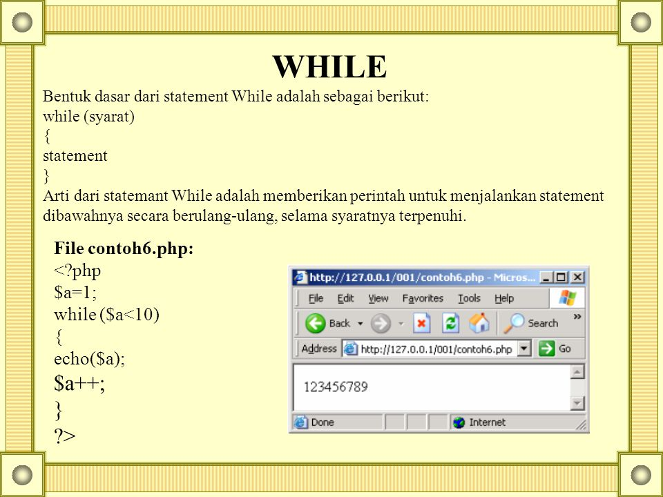 WHILE $a++; } > File contoh6.php: < php $a=1; while ($a<10)