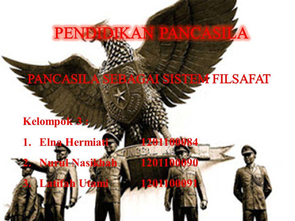 PENDIDIKAN PANCASILA PANCASILA SEBAGAI SISTEM FILSAFAT Kelompok 3 :