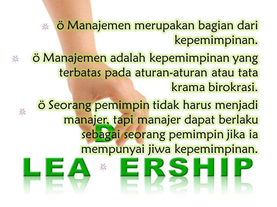 Manajemen merupakan bagian dari kepemimpinan.