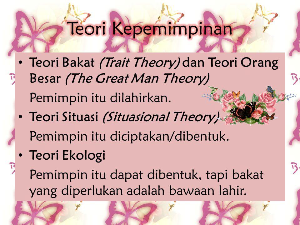 Teori Kepemimpinan Teori Bakat (Trait Theory) dan Teori Orang Besar (The Great Man Theory) Pemimpin itu dilahirkan.