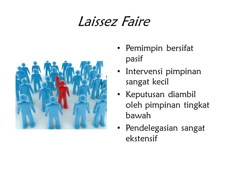 Laissez Faire Pemimpin bersifat pasif Intervensi pimpinan sangat kecil