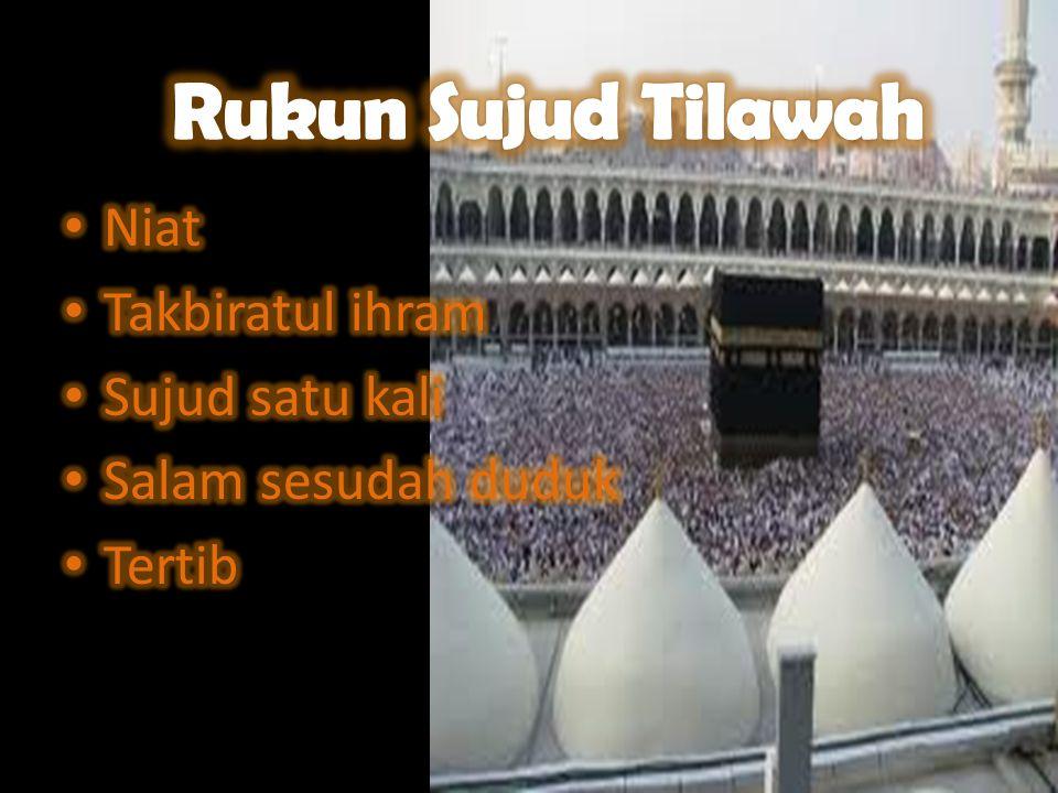 Rukun Sujud Tilawah Niat Takbiratul ihram Sujud satu kali