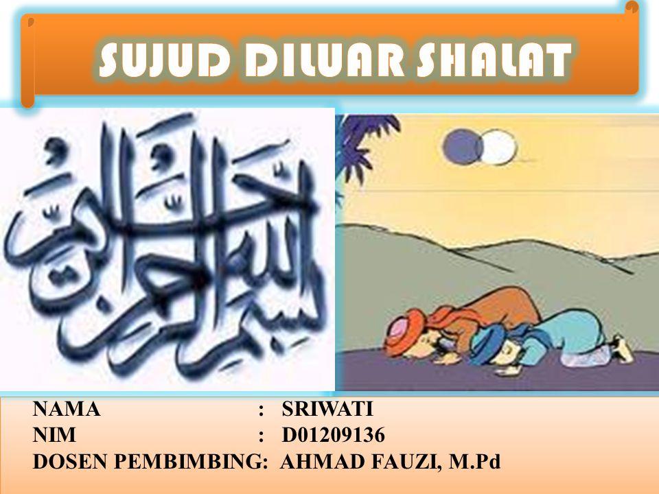 SUJUD DILUAR SHALAT NAMA : SRIWATI NIM : D01209136