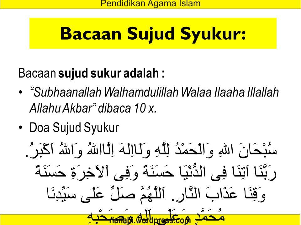 Bacaan Sujud Syukur: Bacaan sujud sukur adalah : Subhaanallah Walhamdulillah Walaa Ilaaha Illallah Allahu Akbar dibaca 10 x.