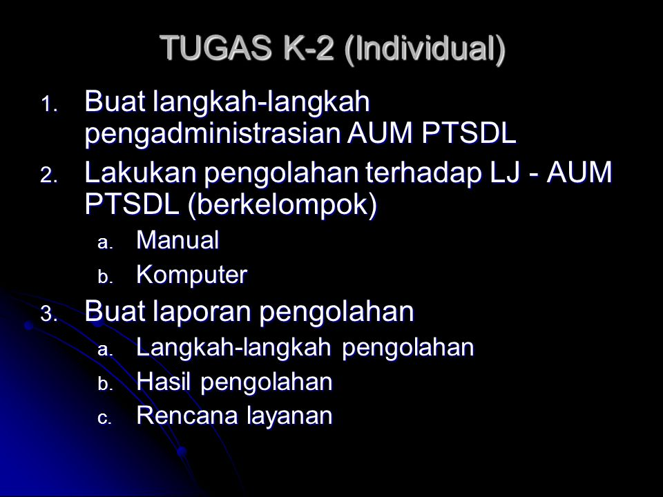 TUGAS K-2 (Individual) Buat langkah-langkah pengadministrasian AUM PTSDL. Lakukan pengolahan terhadap LJ - AUM PTSDL (berkelompok)