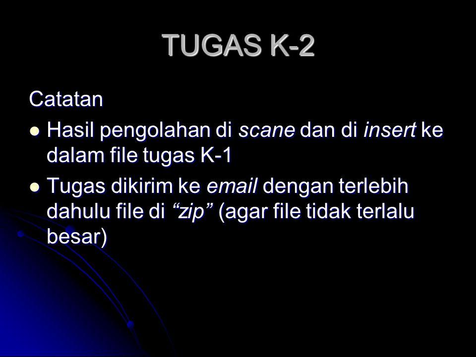 TUGAS K-2 Catatan. Hasil pengolahan di scane dan di insert ke dalam file tugas K-1.