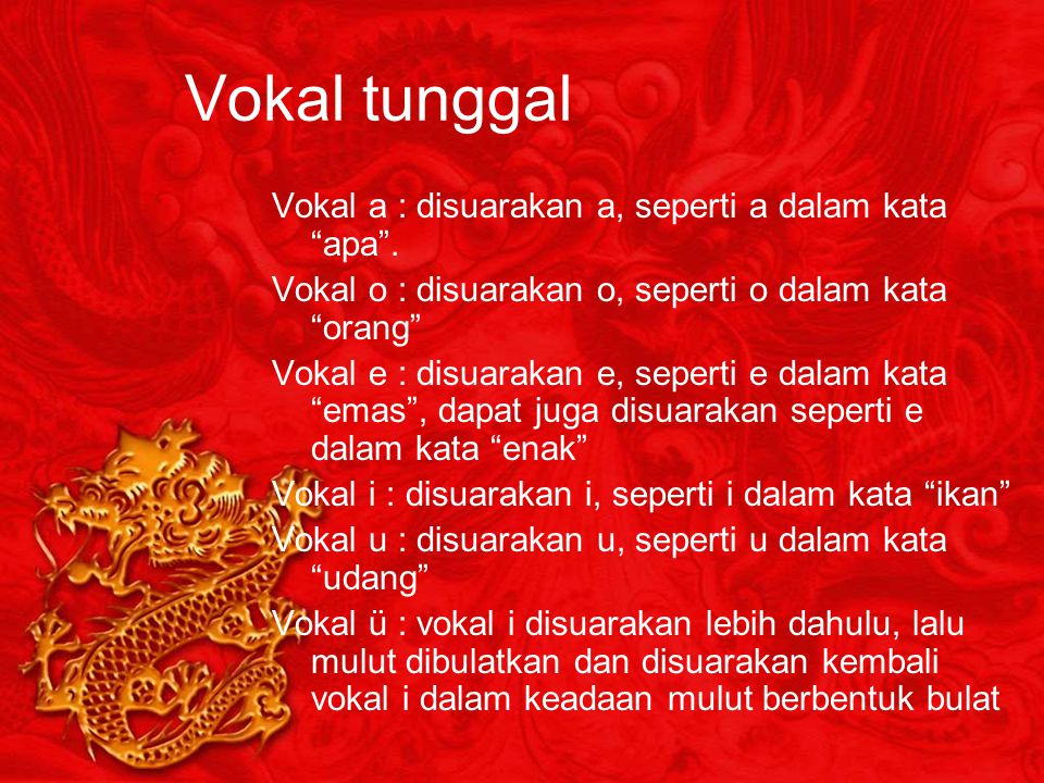 Vokal tunggal Vokal a : disuarakan a, seperti a dalam kata apa .