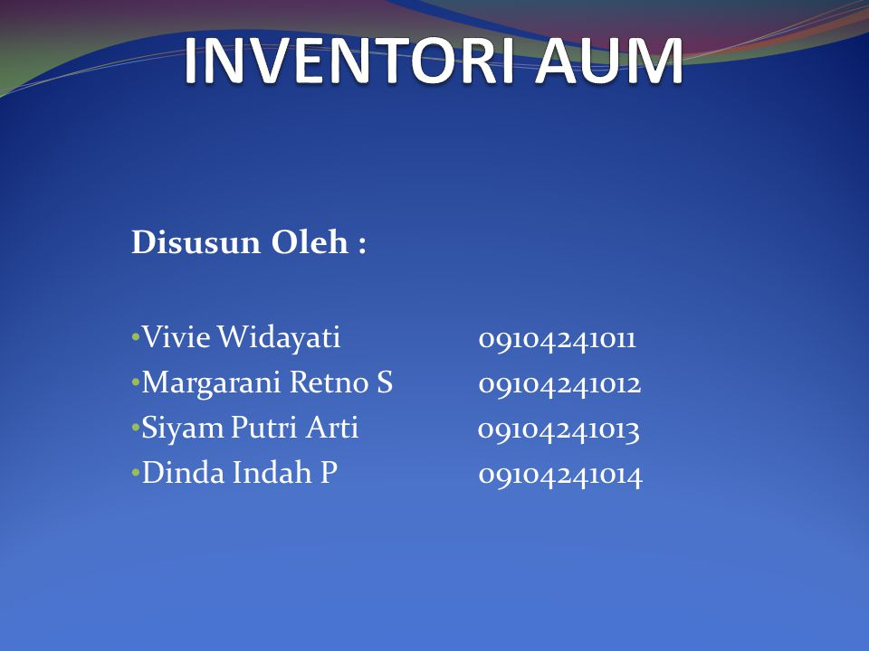 INVENTORI AUM Disusun Oleh : Vivie Widayati 09104241011