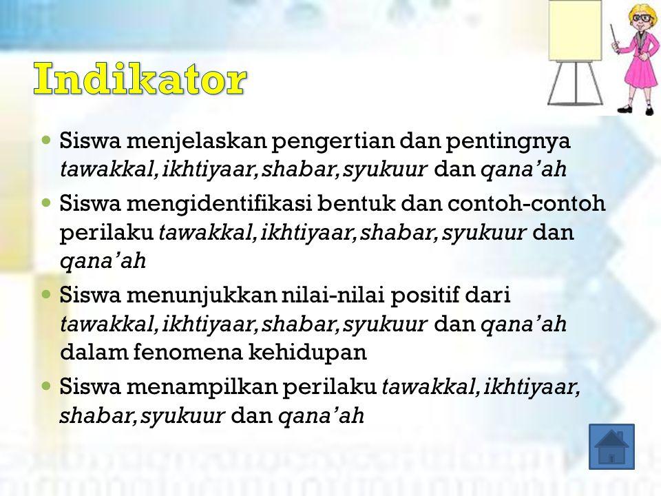 Indikator Siswa menjelaskan pengertian dan pentingnya tawakkal, ikhtiyaar, shabar, syukuur dan qana'ah.
