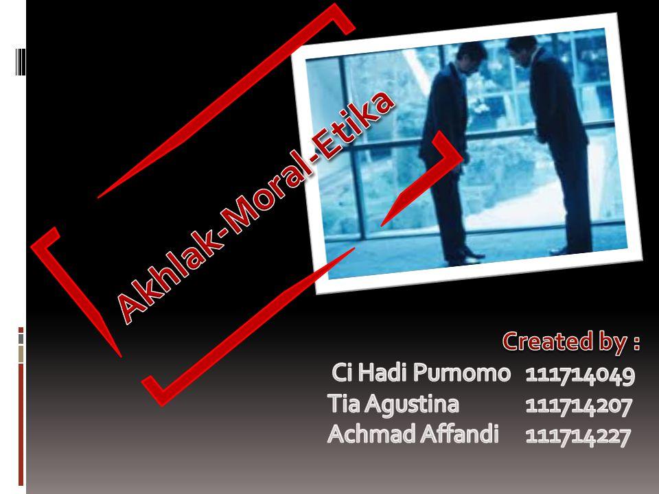 Akhlak-Moral-Etika Created by : Ci Hadi Purnomo 111714049