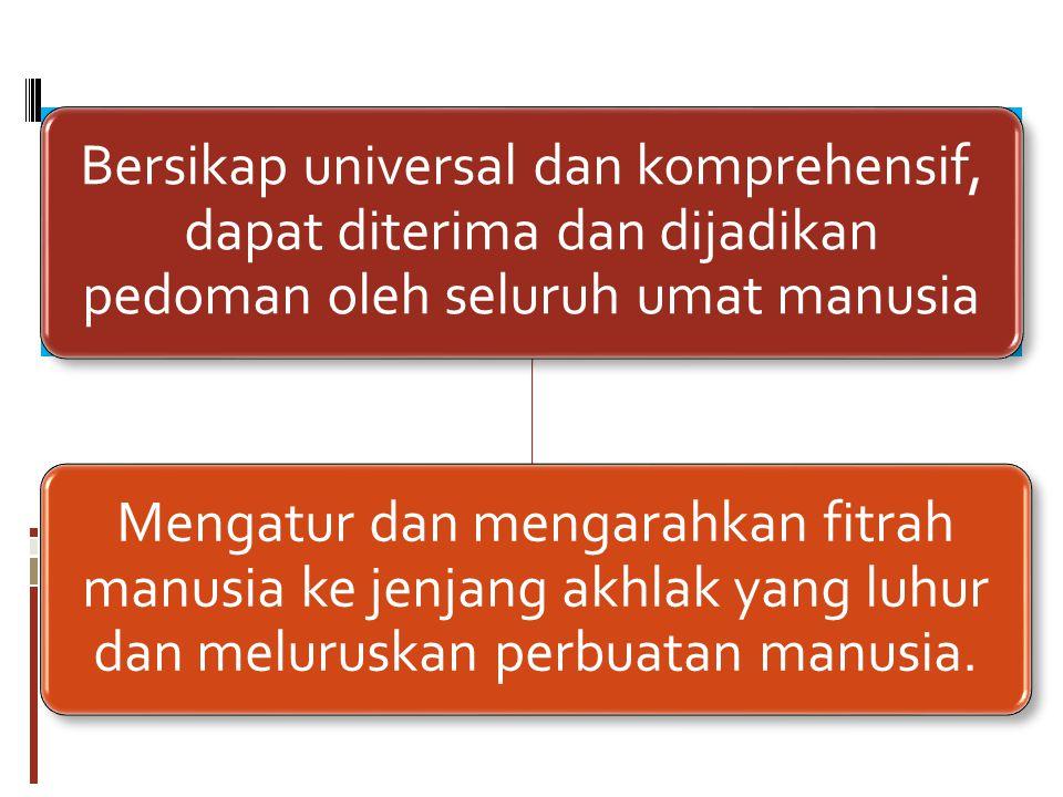 Bersikap universal dan komprehensif, dapat diterima dan dijadikan pedoman oleh seluruh umat manusia