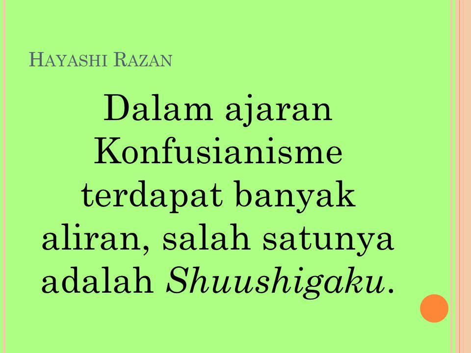 Hayashi Razan Dalam ajaran Konfusianisme terdapat banyak aliran, salah satunya adalah Shuushigaku.
