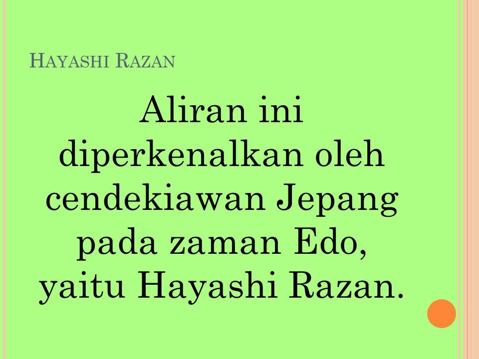 Hayashi Razan Aliran ini diperkenalkan oleh cendekiawan Jepang pada zaman Edo, yaitu Hayashi Razan.