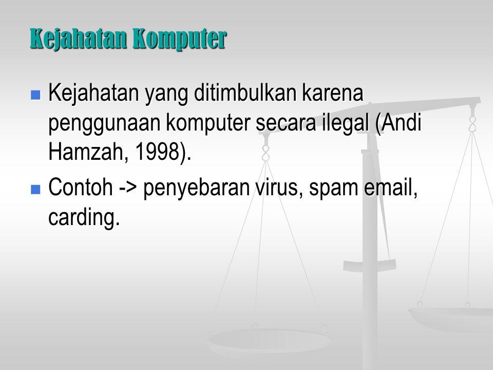 Kejahatan Komputer Kejahatan yang ditimbulkan karena penggunaan komputer secara ilegal (Andi Hamzah, 1998).