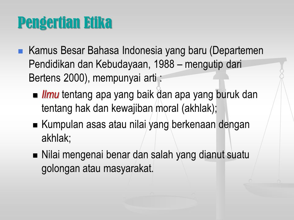 Pengertian Etika Kamus Besar Bahasa Indonesia yang baru (Departemen Pendidikan dan Kebudayaan, 1988 – mengutip dari Bertens 2000), mempunyai arti :