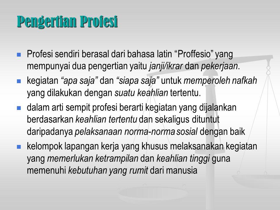 Pengertian Profesi Profesi sendiri berasal dari bahasa latin Proffesio yang mempunyai dua pengertian yaitu janji/ikrar dan pekerjaan.