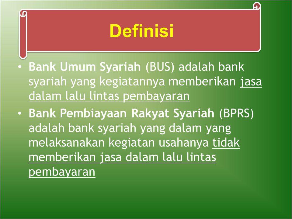Definisi Bank Umum Syariah (BUS) adalah bank syariah yang kegiatannya memberikan jasa dalam lalu lintas pembayaran.