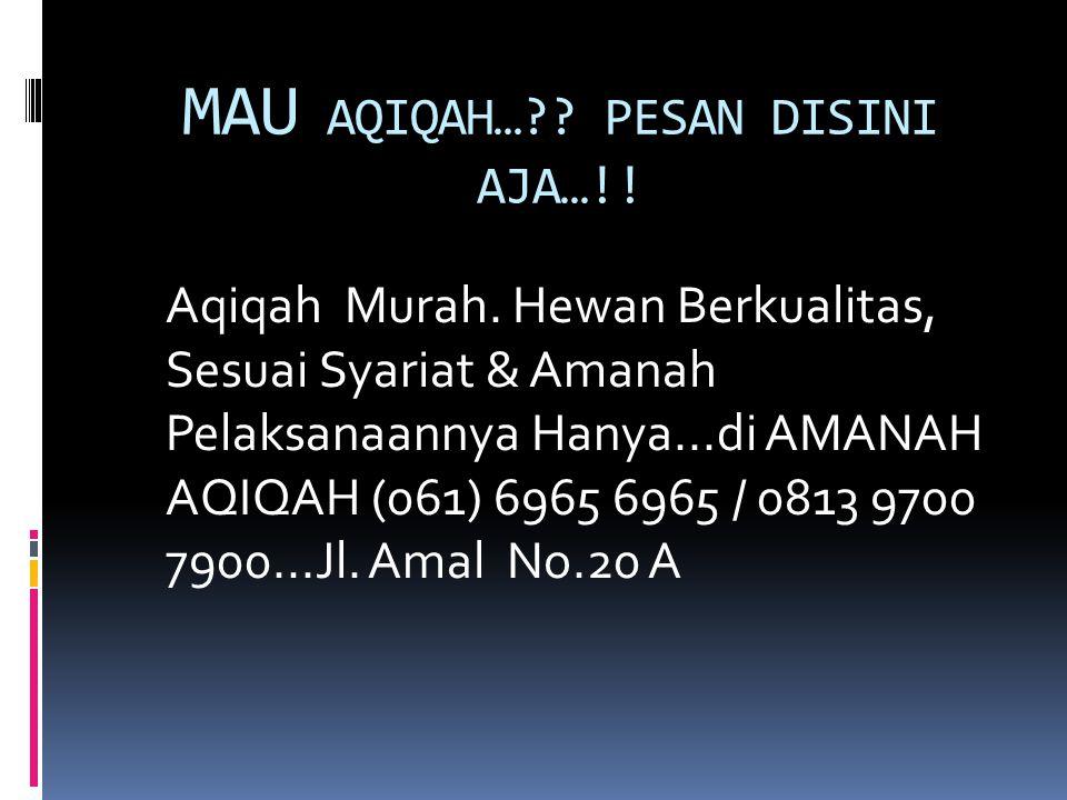 MAU AQIQAH… PESAN DISINI AJA…!!
