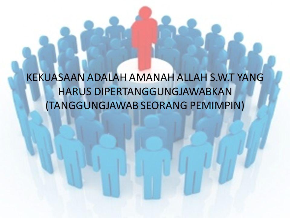 KEKUASAAN ADALAH AMANAH ALLAH S. W