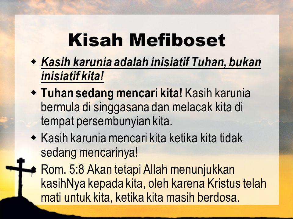 Kisah Mefiboset Kasih karunia adalah inisiatif Tuhan, bukan inisiatif kita!