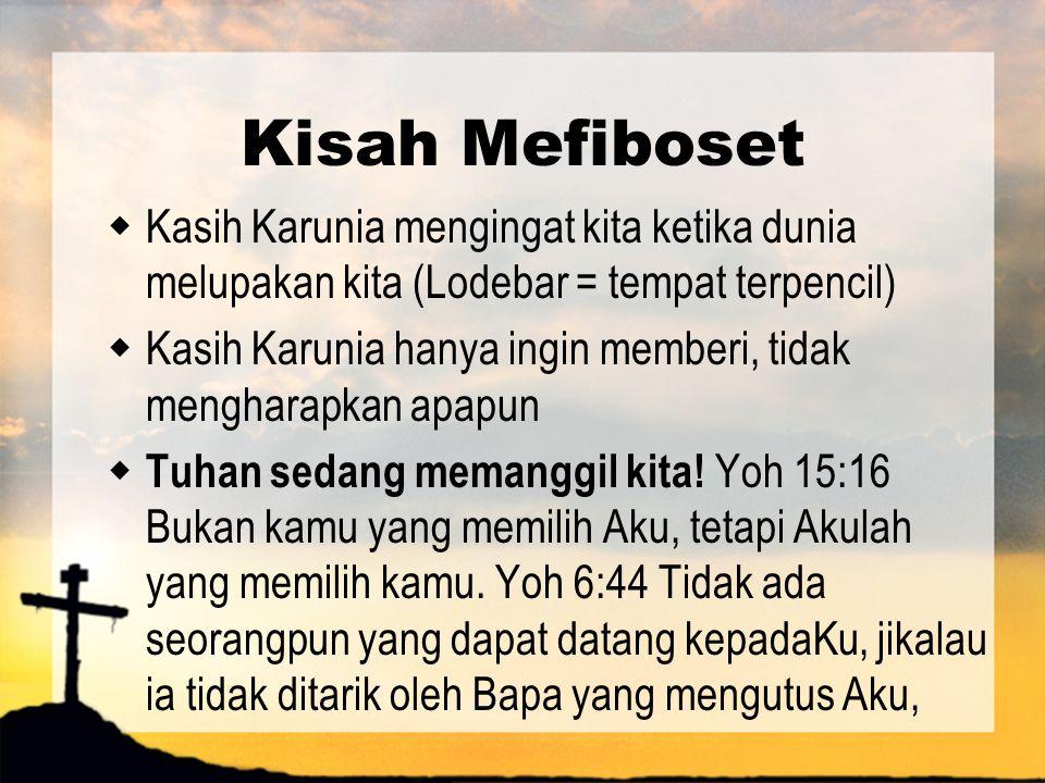 Kisah Mefiboset Kasih Karunia mengingat kita ketika dunia melupakan kita (Lodebar = tempat terpencil)