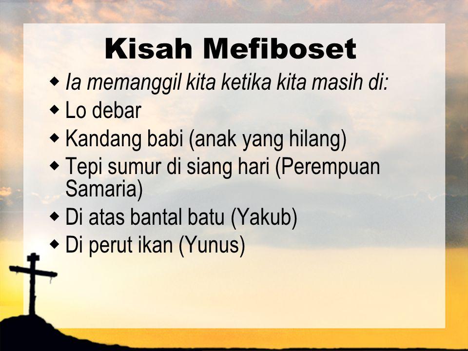 Kisah Mefiboset Ia memanggil kita ketika kita masih di: Lo debar