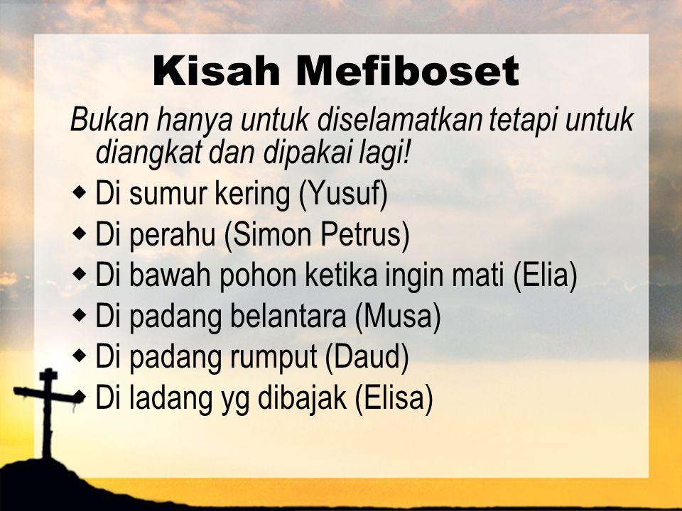 Kisah Mefiboset Bukan hanya untuk diselamatkan tetapi untuk diangkat dan dipakai lagi! Di sumur kering (Yusuf)