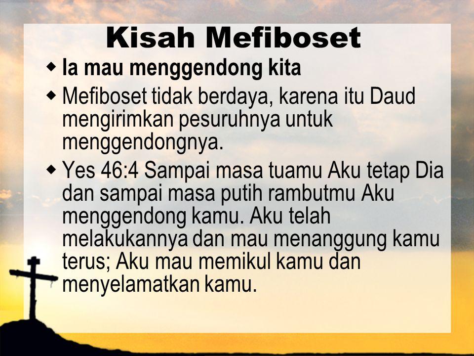 Kisah Mefiboset Ia mau menggendong kita