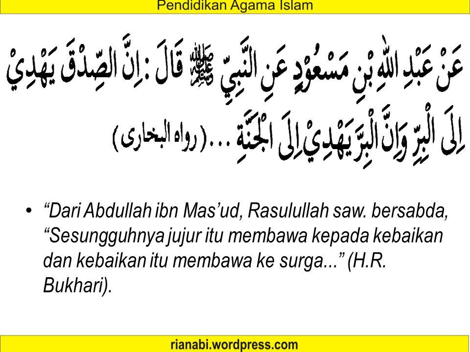 Dari Abdullah ibn Mas'ud, Rasulullah saw