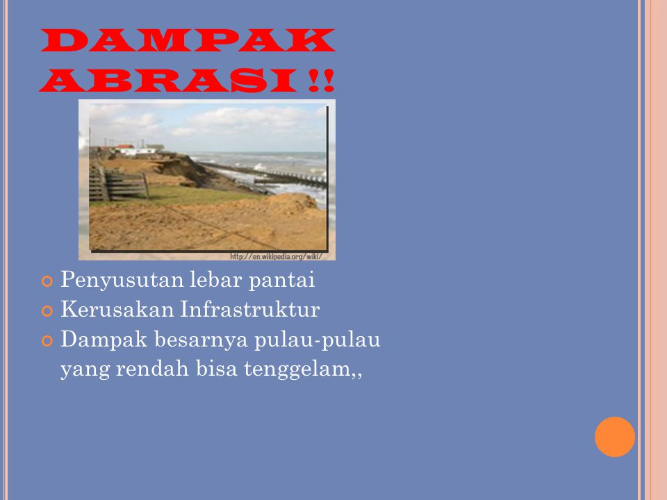 DAMPAK ABRASI !! Penyusutan lebar pantai Kerusakan Infrastruktur