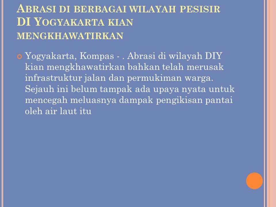 Abrasi di berbagai wilayah pesisir DI Yogyakarta kian mengkhawatirkan