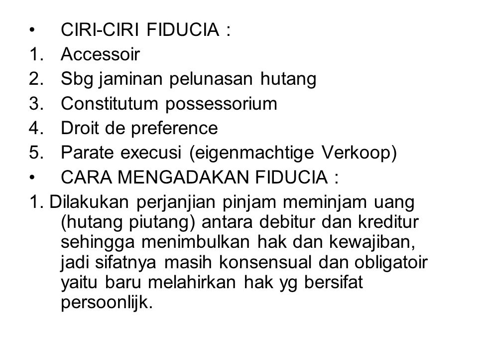 CIRI-CIRI FIDUCIA : Accessoir. Sbg jaminan pelunasan hutang. Constitutum possessorium. Droit de preference.