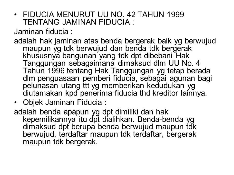 FIDUCIA MENURUT UU NO. 42 TAHUN 1999 TENTANG JAMINAN FIDUCIA :