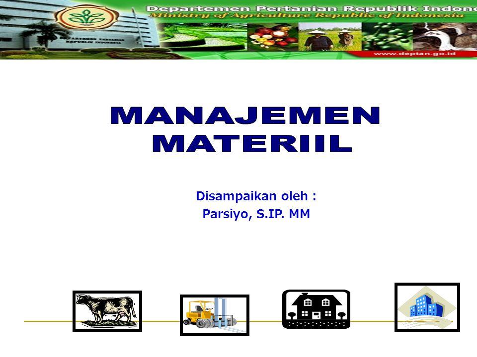 MANAJEMEN MATERIIL Disampaikan oleh : Parsiyo, S.IP. MM