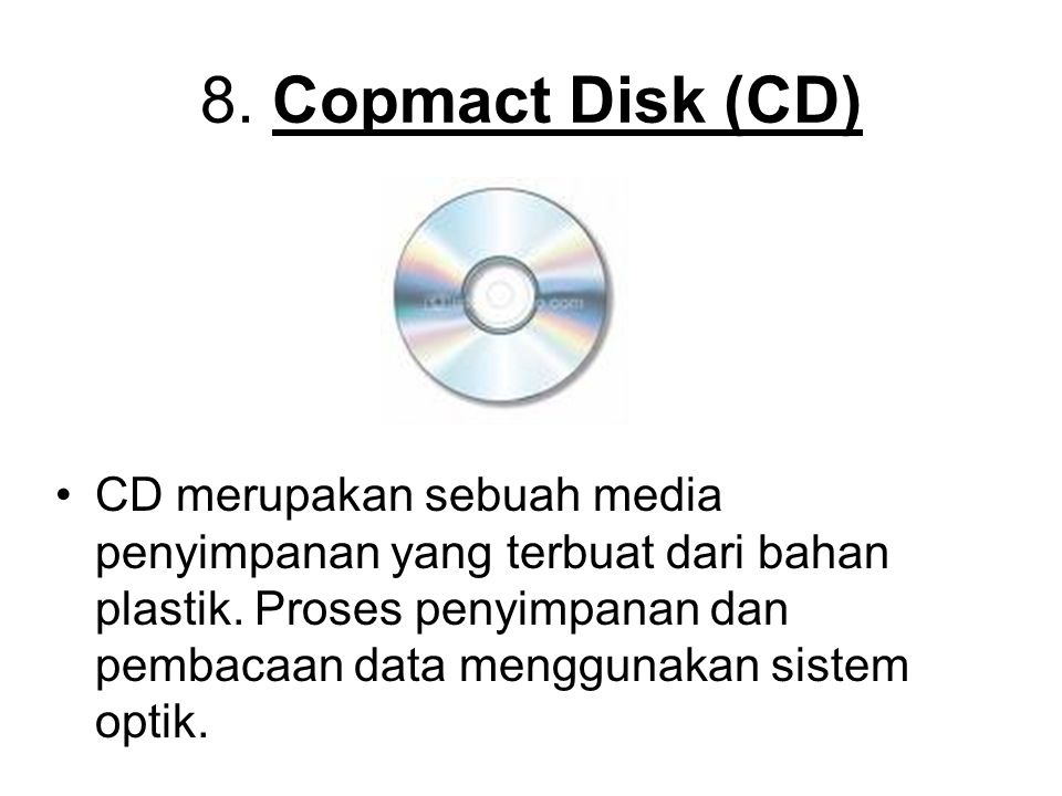 8. Copmact Disk (CD)