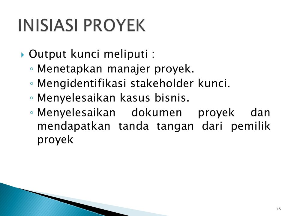 INISIASI PROYEK Output kunci meliputi : Menetapkan manajer proyek.