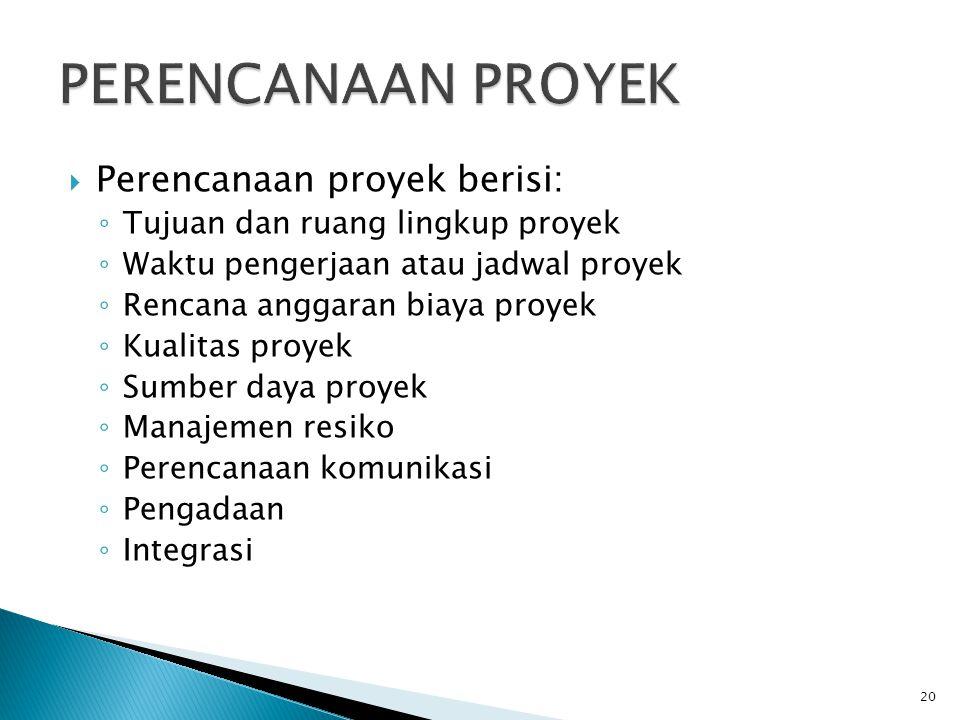 PERENCANAAN PROYEK Perencanaan proyek berisi: