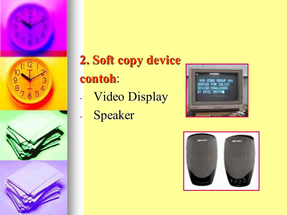 2. Soft copy device contoh: Video Display Speaker