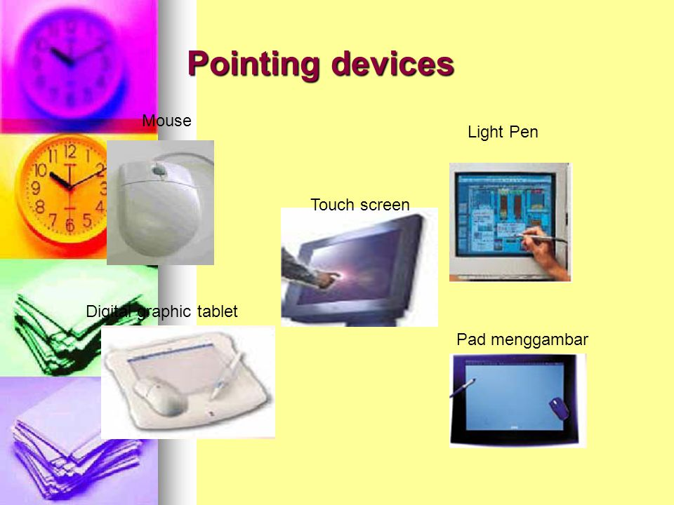 Pointing devices Mouse Light Pen Touch screen Digital graphic tablet