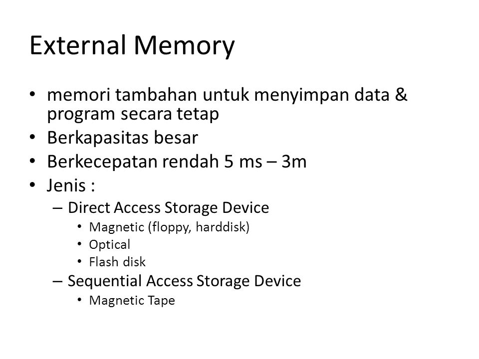 External Memory memori tambahan untuk menyimpan data & program secara tetap. Berkapasitas besar. Berkecepatan rendah 5 ms – 3m.