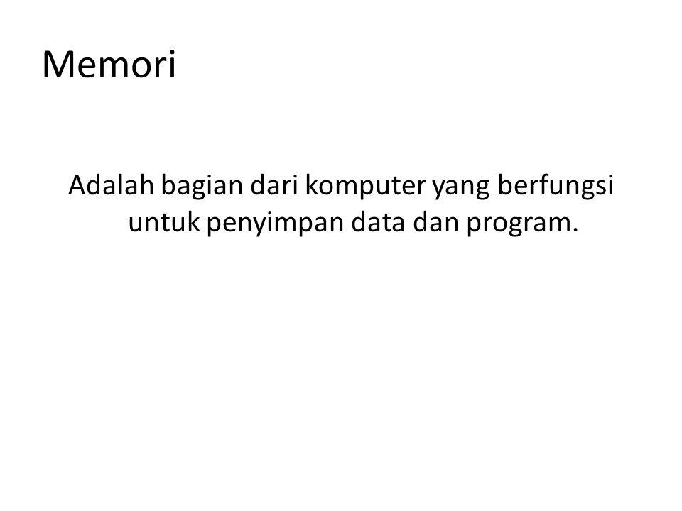 Memori Adalah bagian dari komputer yang berfungsi untuk penyimpan data dan program.