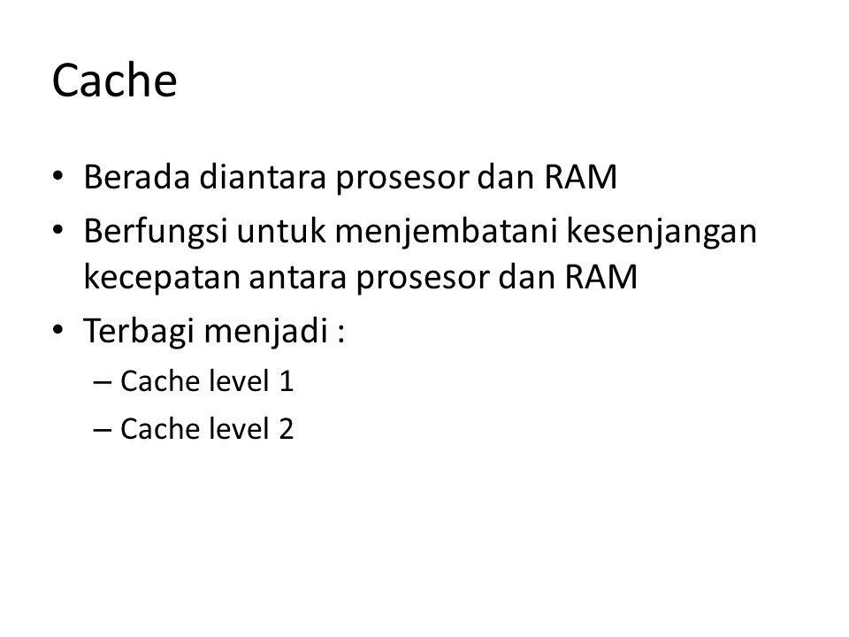 Cache Berada diantara prosesor dan RAM