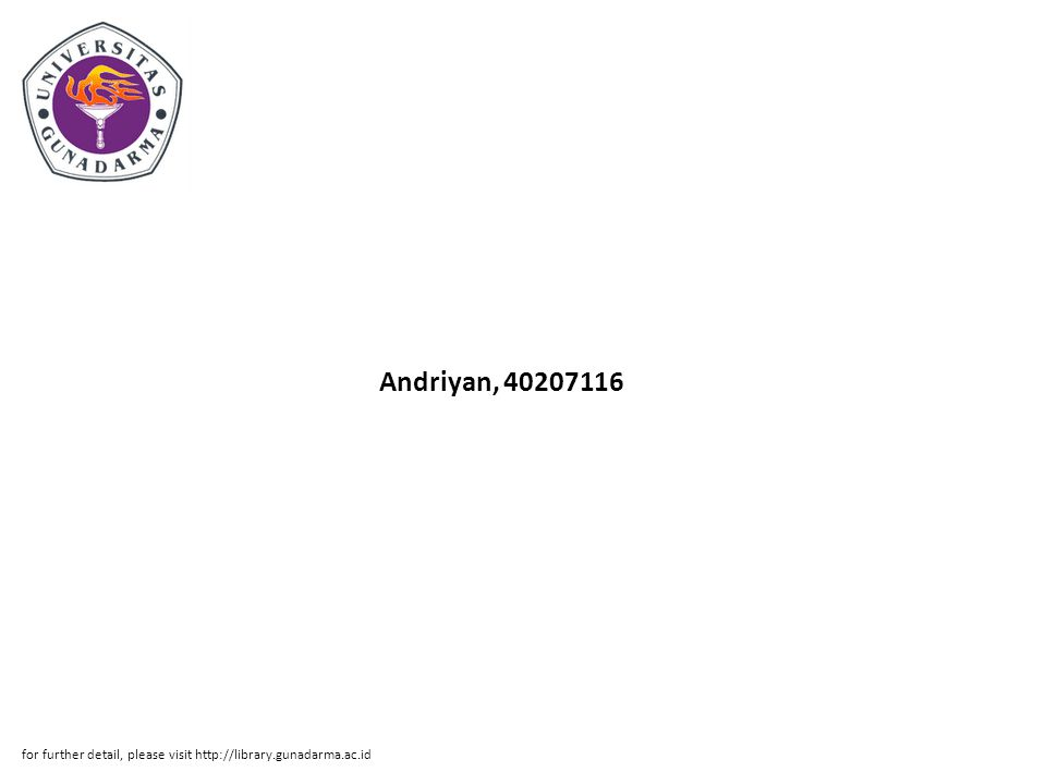 Andriyan, 40207116 for further detail, please visit http://library.gunadarma.ac.id