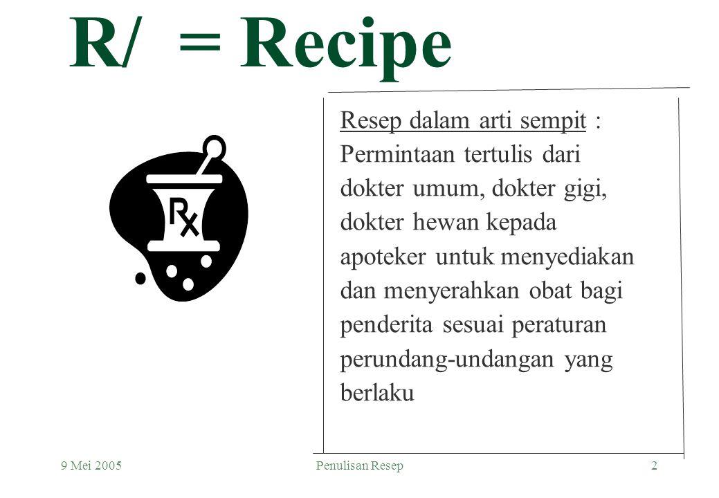 R/ = Recipe Resep dalam arti sempit : Permintaan tertulis dari