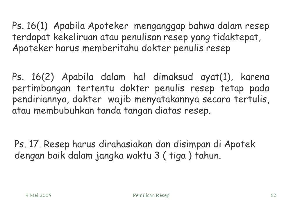 Ps. 16(1) Apabila Apoteker menganggap bahwa dalam resep terdapat kekeliruan atau penulisan resep yang tidaktepat, Apoteker harus memberitahu dokter penulis resep