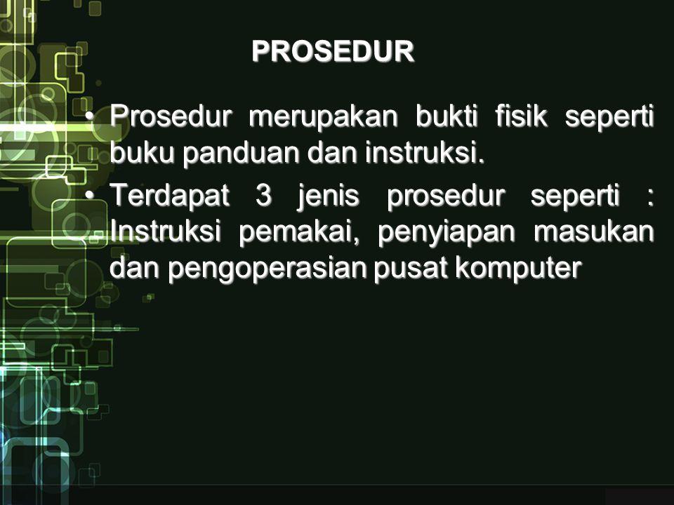 Prosedur merupakan bukti fisik seperti buku panduan dan instruksi.