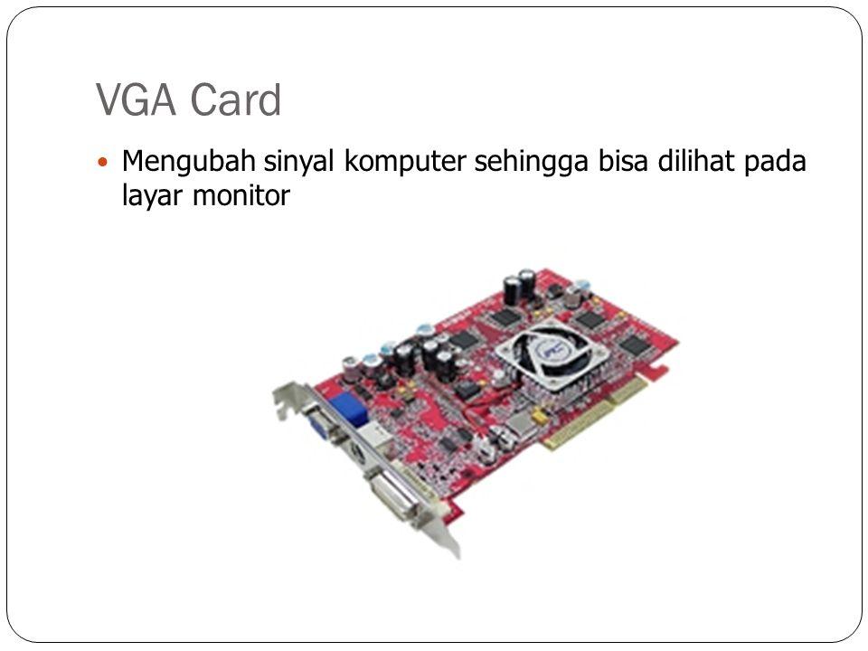 VGA Card Mengubah sinyal komputer sehingga bisa dilihat pada layar monitor