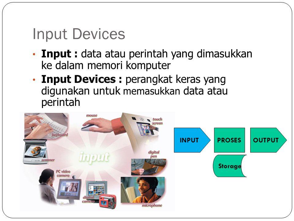 Input Devices Input : data atau perintah yang dimasukkan ke dalam memori komputer.